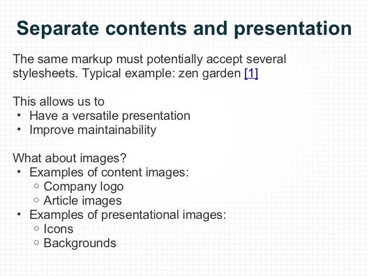 Separate contents and presentation <ul><li>The same markup must potentially accept several stylesheets.Typical example: z...