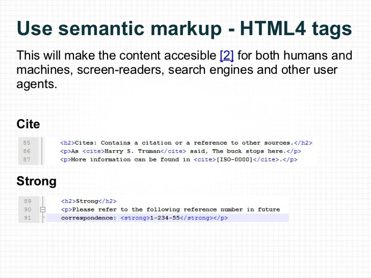 Use semantic markup - HTML4 tags <ul><li>This will make the content accesible  [2]  for both humans and machines, screen-r...