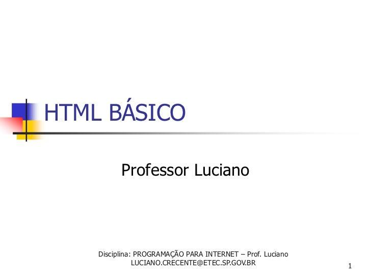 HTML BÁSICO          Professor Luciano    Disciplina: PROGRAMAÇÃO PARA INTERNET – Prof. Luciano               LUCIANO.CREC...