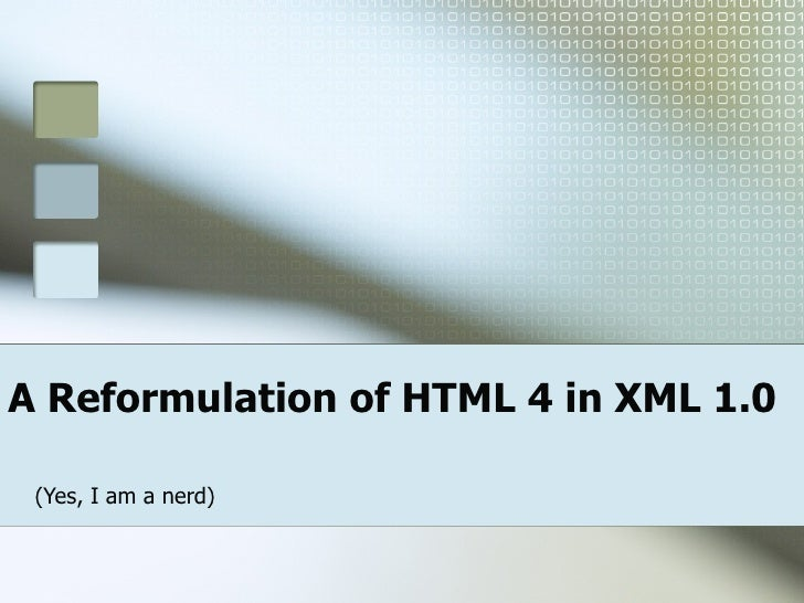 A Reformulation of HTML 4 in XML 1.0 (Yes, I am a nerd)