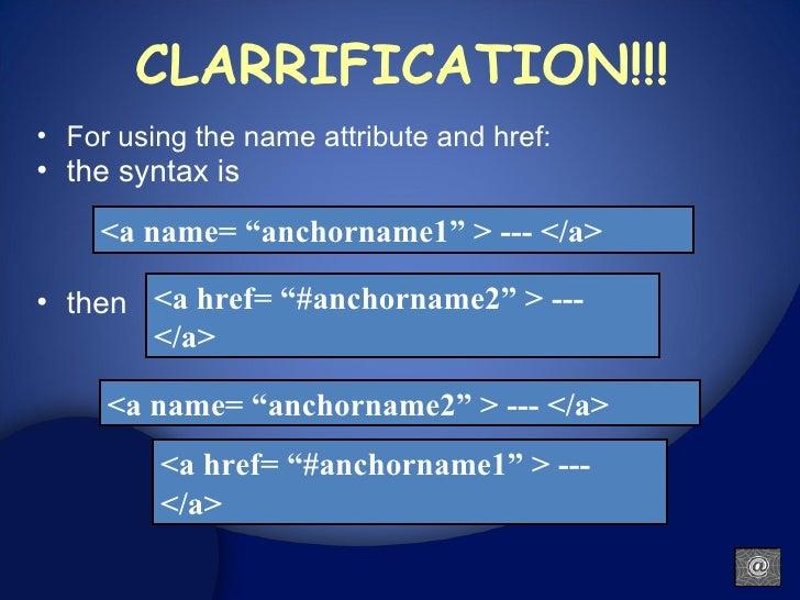 CLARRIFICATION!!! <ul><ul><li>For using the name attribute and href: </li></ul></ul><ul><ul><li>the syntax is </li></ul></...