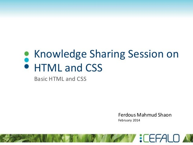 Knowledge Sharing Session on HTML and CSS Basic HTML and CSS Ferdous Mahmud Shaon February 2014