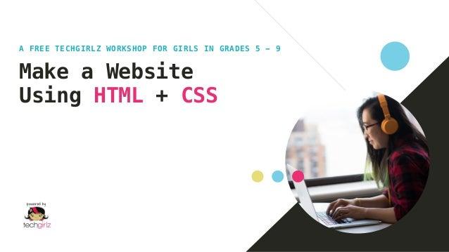 Make a Website Using HTML + CSS A FREE TECHGIRLZ WORKSHOP FOR GIRLS IN GRADES 5 - 9