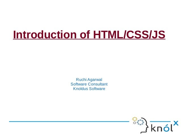 Introduction of HTML/CSS/JS            Ruchi Agarwal          Software Consultant           Knoldus Software