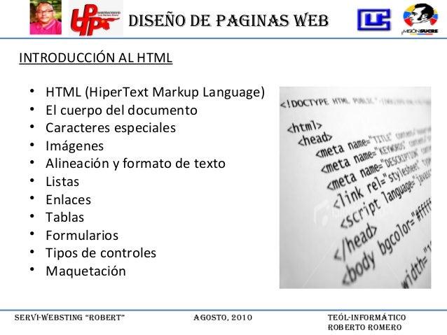 "DISEÑO DE PAGINAS WEB SErvI-WEBStING ""rOBErt"" AGOStO, 2010 tEól-INfOrmátIcO rOBErtO rOmErO • HTML (HiperText Markup Langua..."