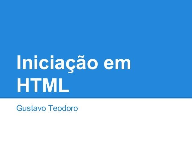 Iniciação em HTML Gustavo Teodoro