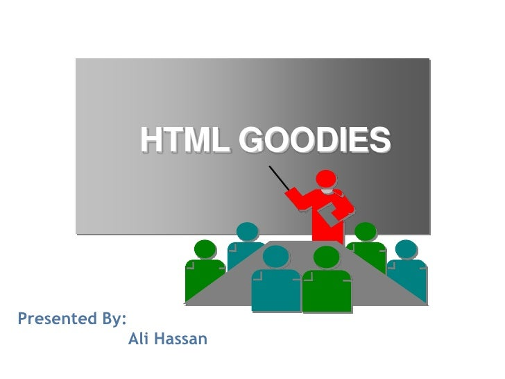 HTML GOODIESPresented By:                Ali Hassan