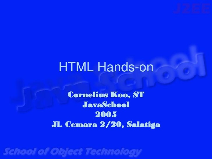 HTML Hands-on    Cornelius Koo, ST       JavaSchool          2005Jl. Cemara 2/20, Salatiga