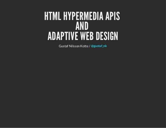 HTML HYPERMEDIA APIS AND ADAPTIVE WEB DESIGN Gustaf Nilsson Kotte / @gustaf_nk