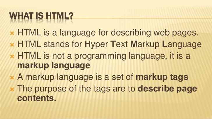 WHAT IS HTML? HTML is a language for describing web pages. HTML stands for Hyper Text Markup Language HTML is not a pro...