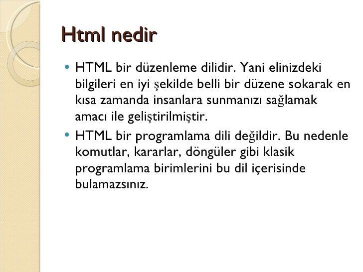 Html nedir <ul><li>HTML bir düzenleme dilidir. Yani elinizdeki bilgileri en iyi şekilde belli bir düzene sokarak en kısa z...