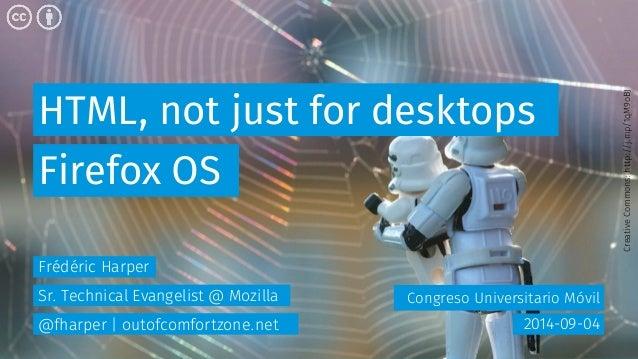 HTML, not just for desktops  Congreso Universitario Móvil  Firefox OS  2014-09-04  Frédéric Harper  Sr. Technical Evangeli...