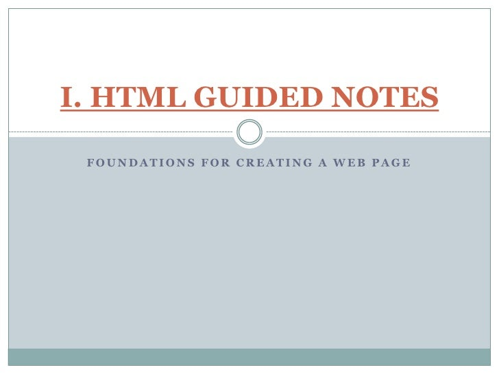Foundations for Creating a Web Page<br />I. HTML GUIDED NOTES <br />