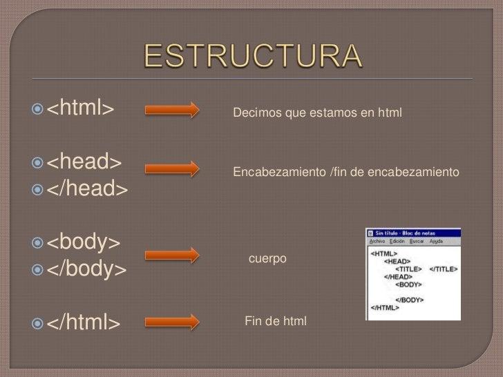 ESTRUCTURA<br /><html><br /><head><br /></head><br /><body><br /></body><br /></html><br />Decimos que estamos en html<br ...