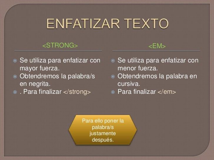 ENFATIZAR TEXTO<br /><STRONG><br /><EM><br />Se utiliza para enfatizar con mayor fuerza.<br />Obtendremos la palabra/s en ...