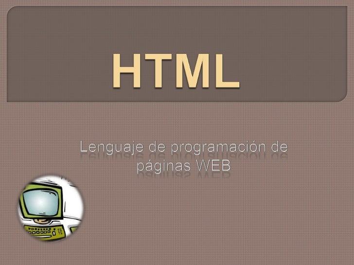 HTML<br />Lenguaje de programación de páginas WEB<br />