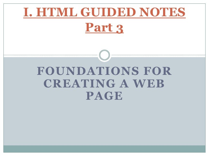 Foundations for Creating a Web Page<br />I. HTML GUIDED NOTES Part 4<br />