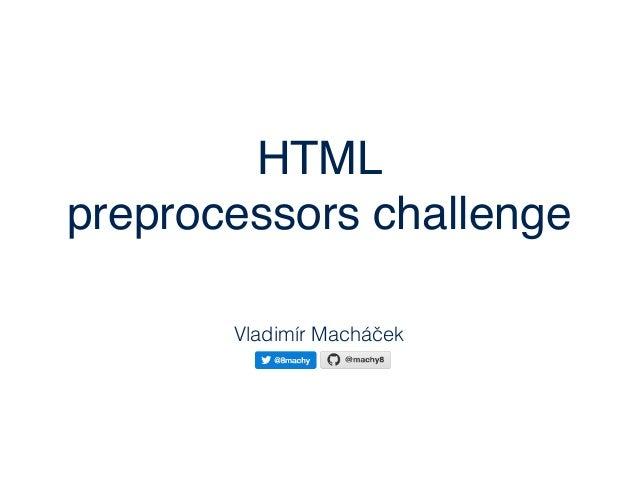 HTML preprocessors challenge Vladimír Macháček