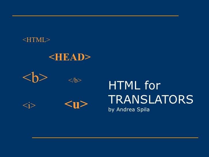 HTML for TRANSLATORS by Andrea Spila <HTML> <HEAD> <b>   </b> <i> <u>