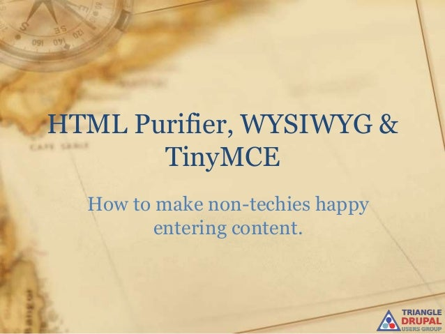 HTML Purifier, WYSIWYG &       TinyMCE  How to make non-techies happy         entering content.
