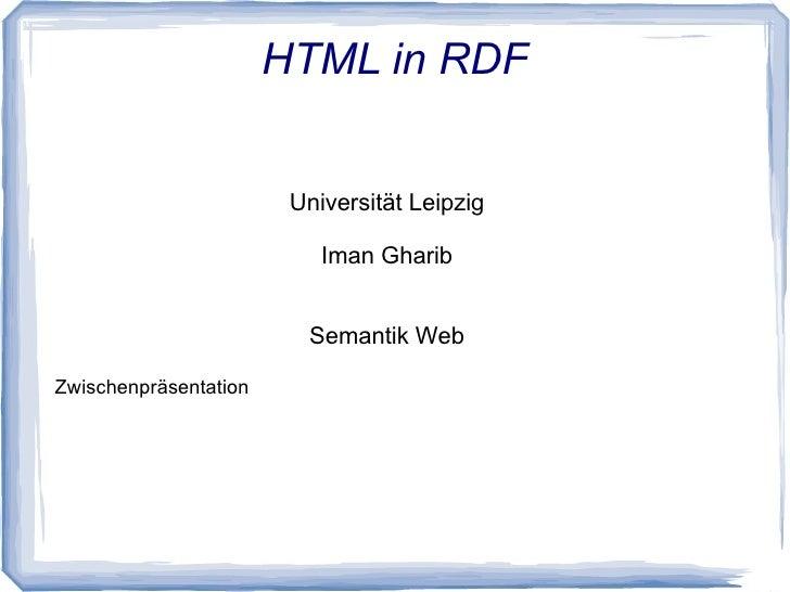 HTML in RDF                        Universität Leipzig                           Iman Gharib                         Seman...