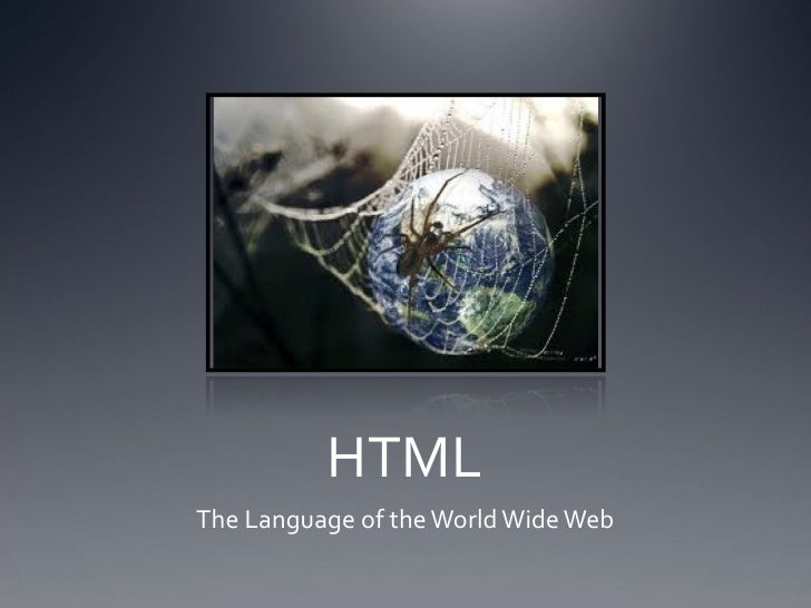 HTML The Language of the World Wide Web