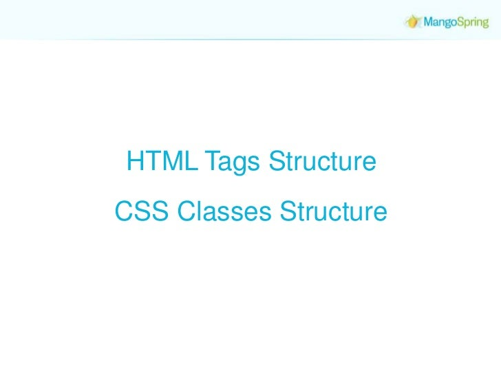 HTML Tags Structure<br />CSS Classes Structure<br />