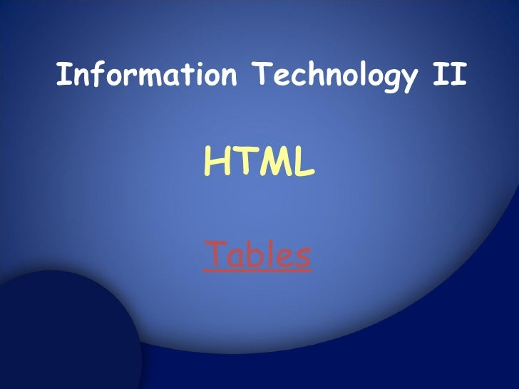 Information Technology II HTML Tables