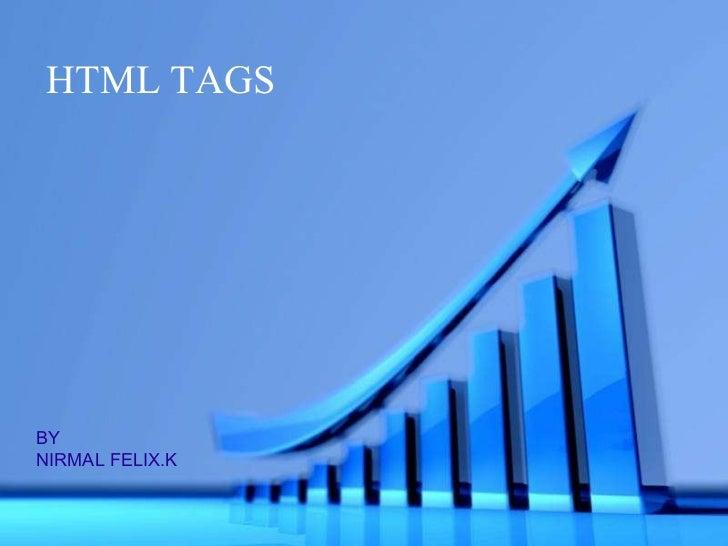 HTML TAGS BY NIRMAL FELIX.K