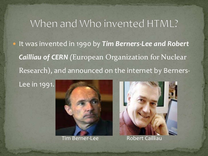  It was invented in 1990 by Tim Berners-Lee and Robert Cailliau of CERN (European Organization for Nuclear Research), and...