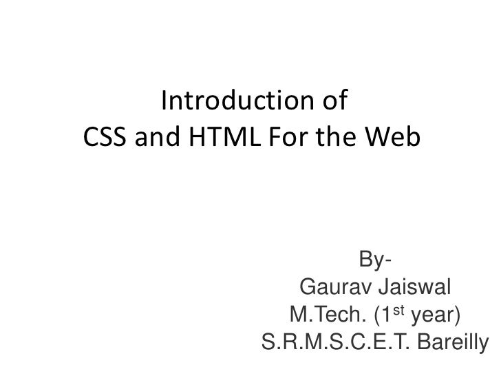 Introduction of <br />CSS and HTML For the Web<br />By- <br />GauravJaiswal<br />M.Tech. (1st year)<br />S.R.M.S.C.E.T. Ba...