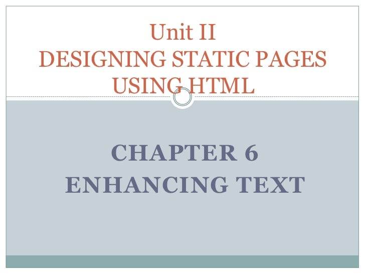 Unit IIDESIGNING STATIC PAGES     USING HTML    CHAPTER 6  ENHANCING TEXT