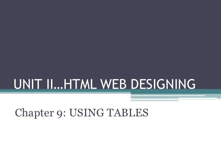 UNIT II…HTML WEB DESIGNINGChapter 9: USING TABLES