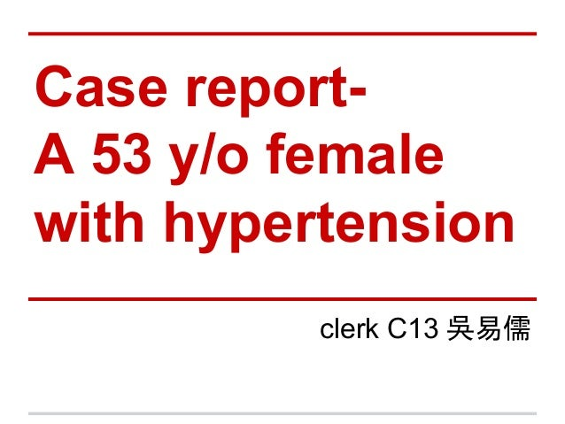 Case report- A 53 y/o female with hypertension clerk C13 吳易儒