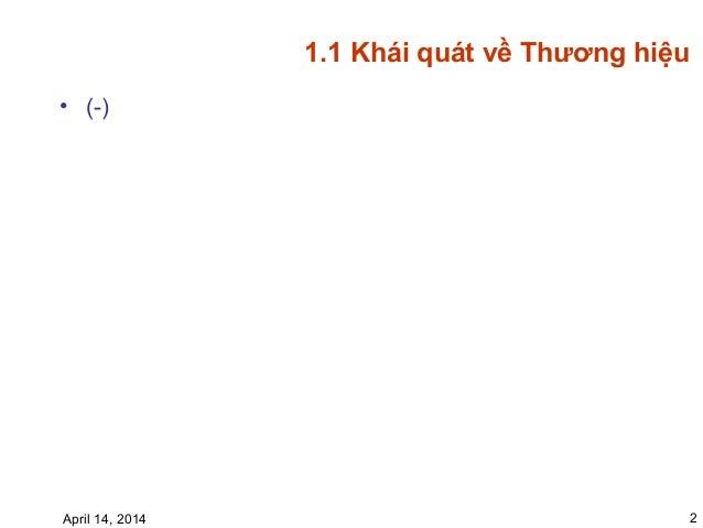 1.1 Khái quát về Thương hiệu • (-) April 14, 2014 2