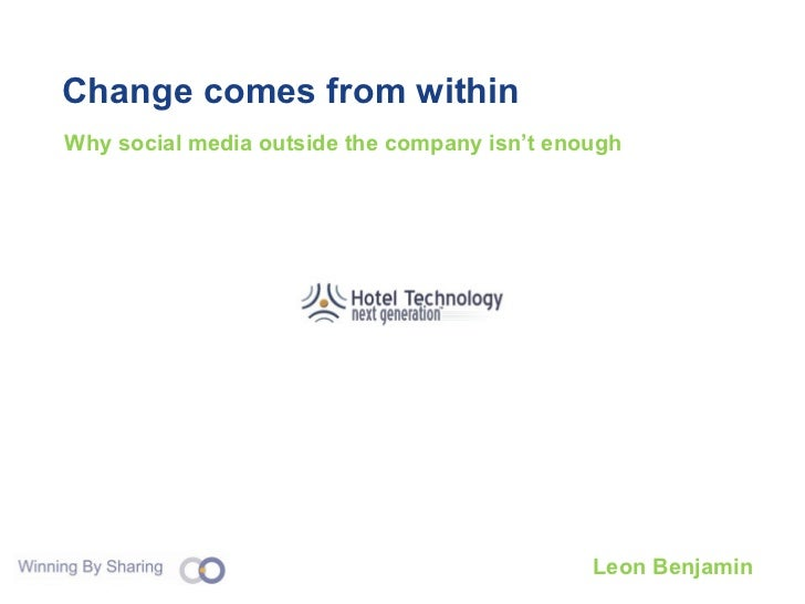 Change comes from within Why social media outside the company isn't enough Leon Benjamin