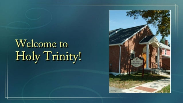 Welcome toWelcome toHoly Trinity!Holy Trinity!