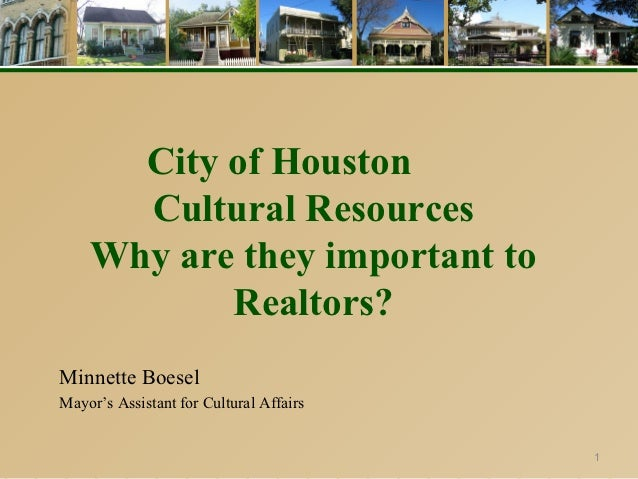 City of Houston      Cultural Resources    Why are they important to           Realtors?Minnette BoeselMayor's Assistant f...