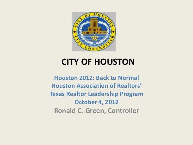 CITY OF HOUSTON  Houston 2012: Back to Normal Houston Association of Realtors'Texas Realtor Leadership Program        Octo...