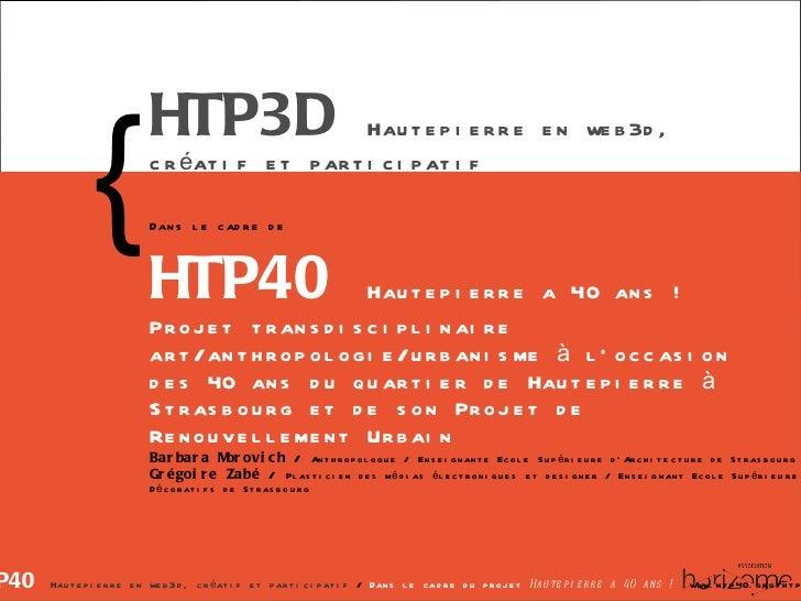 HTP3D   Hautepierre en web3d, créatif et participatif Dans le cadre de   HTP40  Hautepierre a 40 ans !   Projet transdisci...