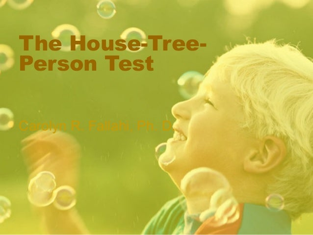 1The House-Tree-Person TestCarolyn R. Fallahi, Ph. D.