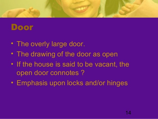 14Door• The overly large door.• The drawing of the door as open• If the house is said to be vacant, theopen door connotes ...