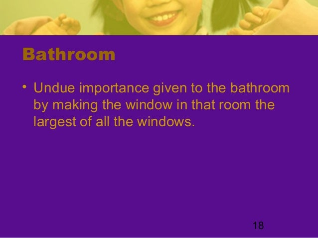 18Bathroom• Undue importance given to the bathroomby making the window in that room thelargest of all the windows.