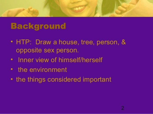 2Background• HTP: Draw a house, tree, person, &opposite sex person.• Inner view of himself/herself• the environment• the t...