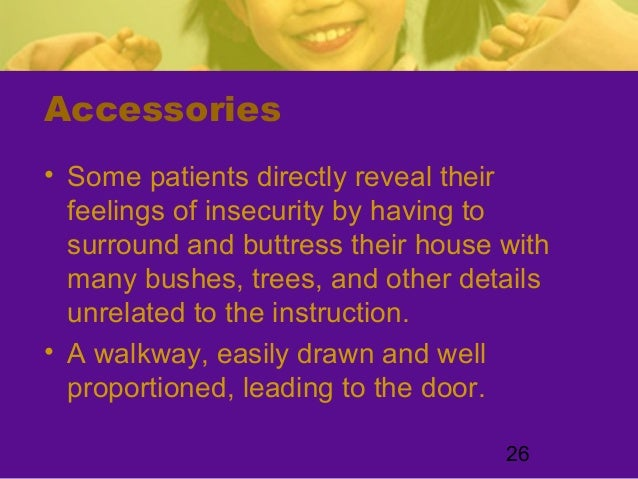 26Accessories• Some patients directly reveal theirfeelings of insecurity by having tosurround and buttress their house wit...