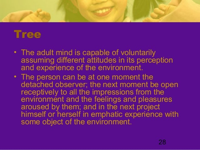 28Tree• The adult mind is capable of voluntarilyassuming different attitudes in its perceptionand experience of the enviro...