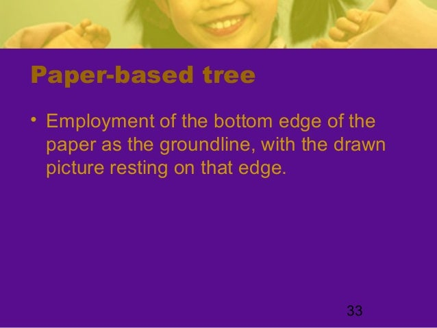 33Paper-based tree• Employment of the bottom edge of thepaper as the groundline, with the drawnpicture resting on that edge.