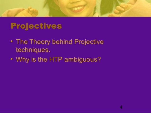 4Projectives• The Theory behind Projectivetechniques.• Why is the HTP ambiguous?
