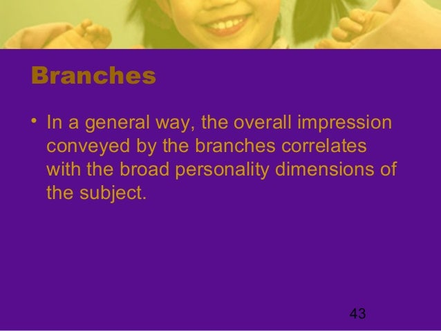 43Branches• In a general way, the overall impressionconveyed by the branches correlateswith the broad personality dimensio...