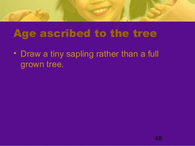 48Age ascribed to the tree• Draw a tiny sapling rather than a fullgrown tree.